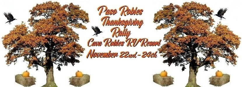 Paso Robles Pre-Thanksgiving Rally set for Nov. 22nd thru 24th is starting to fill up; we encourage you to register soon. Greg and myself Tim will be hosting this fun and festive Rally and we hope you can come join us.